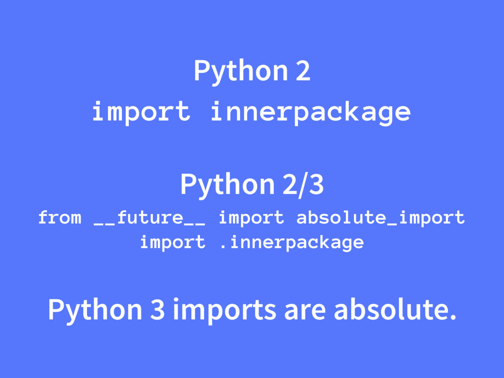 Python 2 import innerpackage Python 2/3 from __...