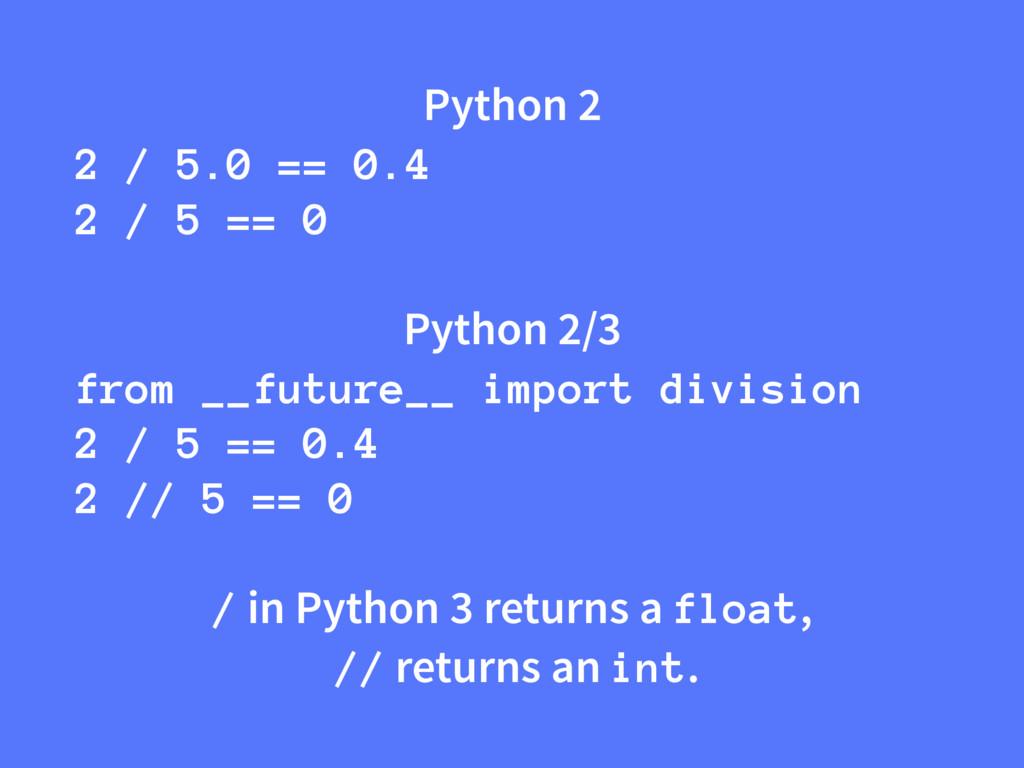 Python 2 2 / 5.0 == 0.4 2 / 5 == 0 Python 2/3 f...