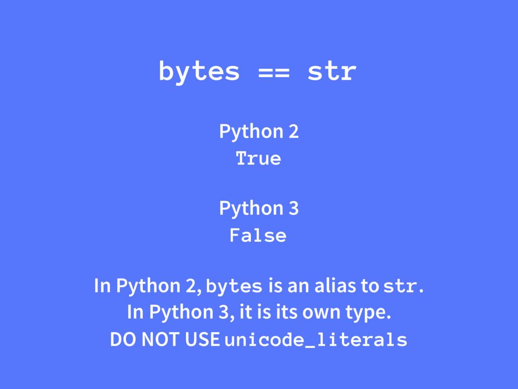 Python 2 True Python 3 False In Python 2, bytes...