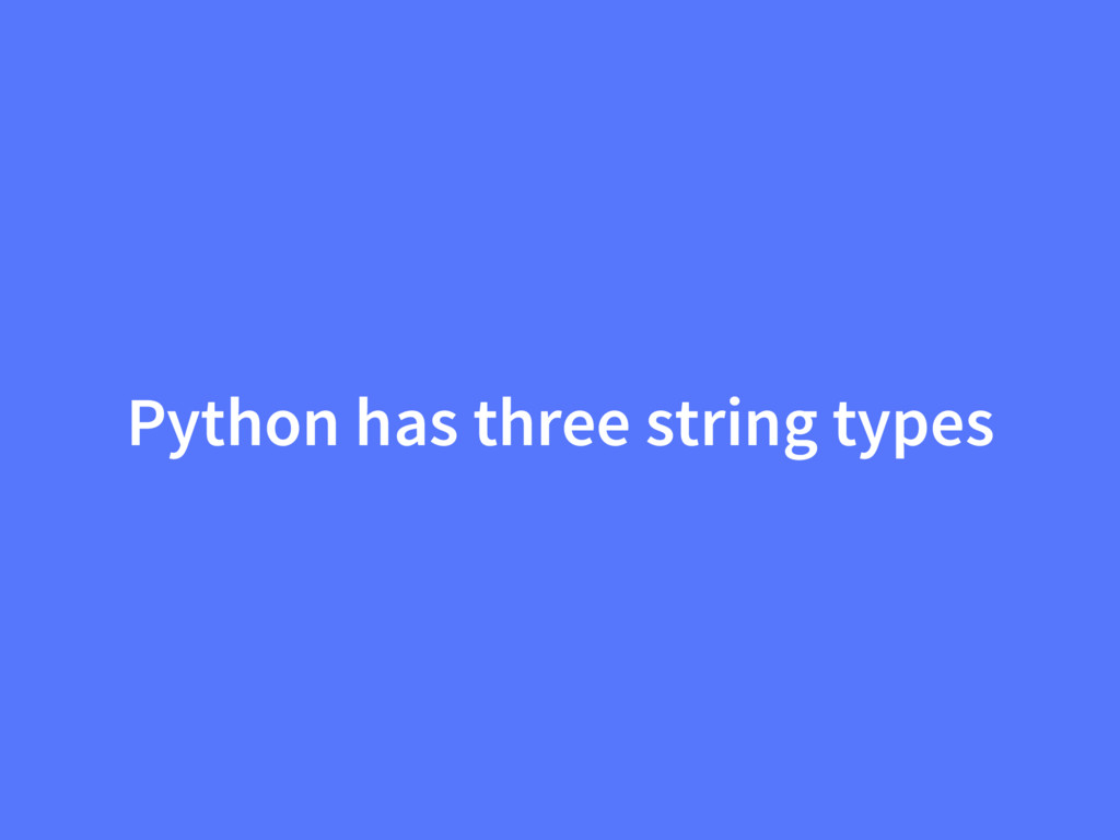 Python has three string types