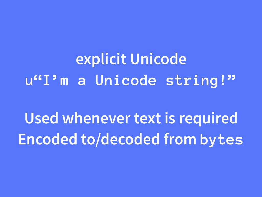 """explicit Unicode u""""I'm a Unicode string!"""" Used ..."""