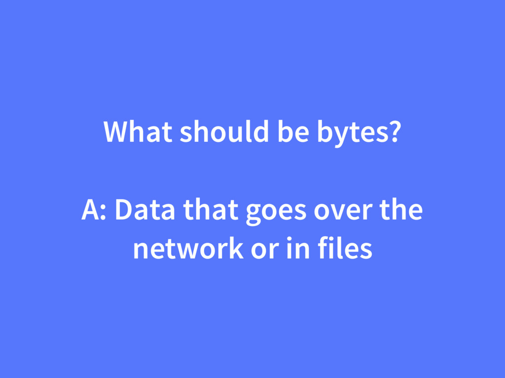 What should be bytes? A: Data that goes over th...