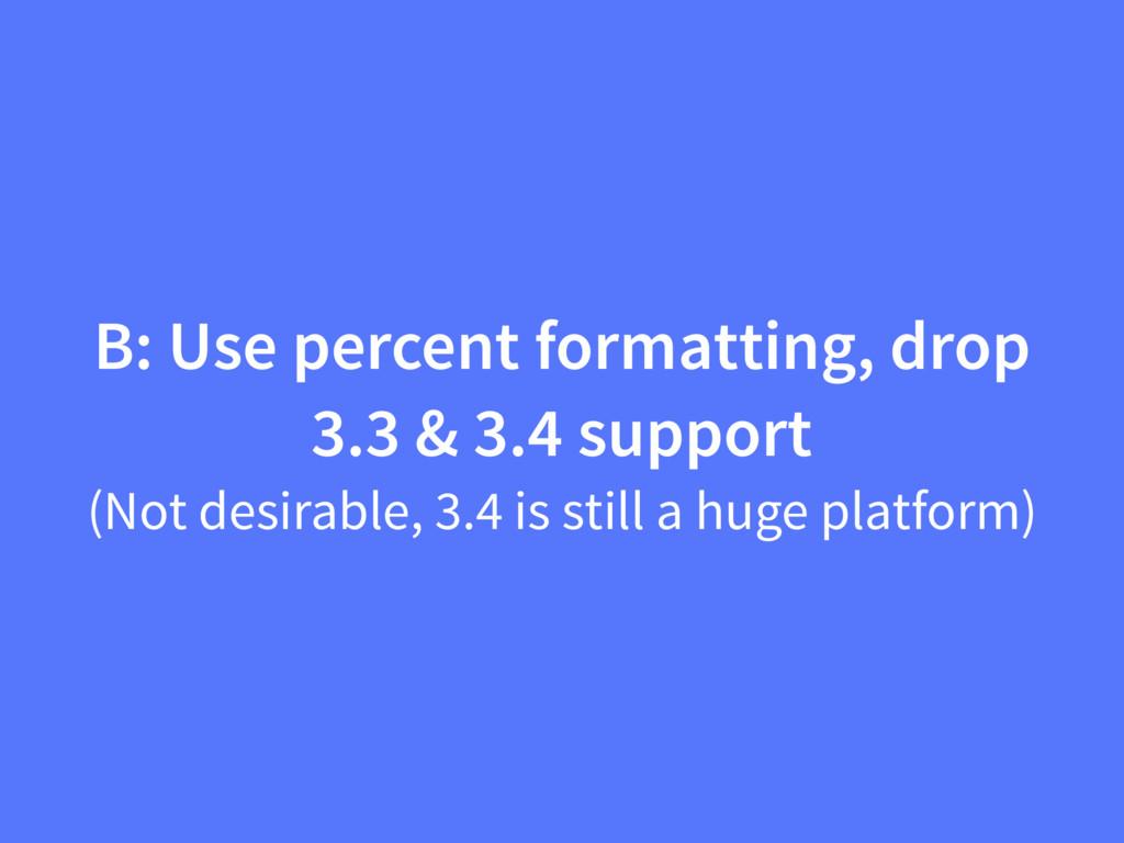 B: Use percent formatting, drop 3.3 & 3.4 suppo...