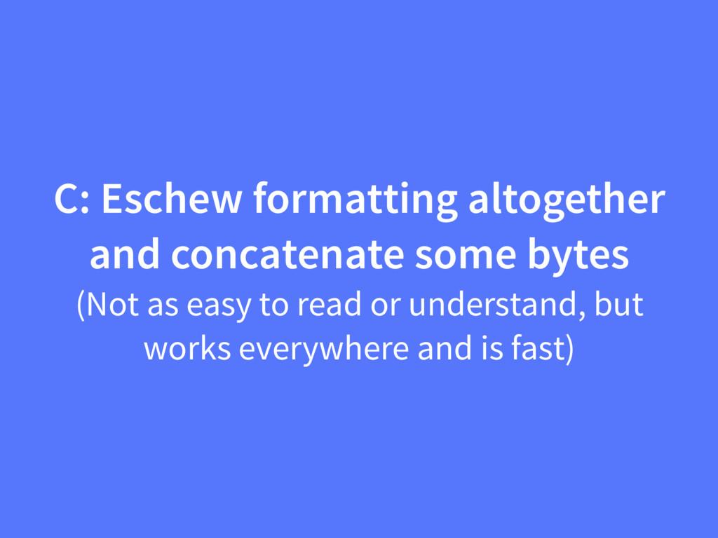 C: Eschew formatting altogether and concatenate...