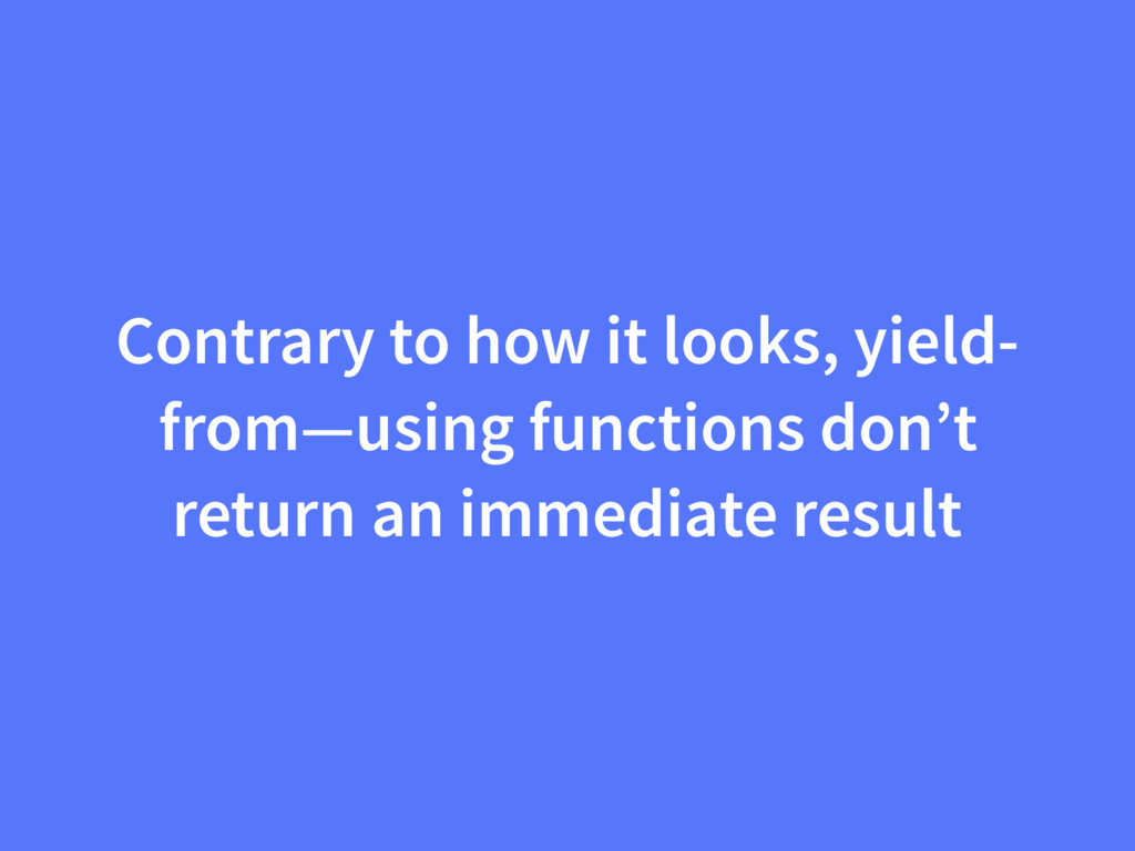Contrary to how it looks, yield- from—using fun...
