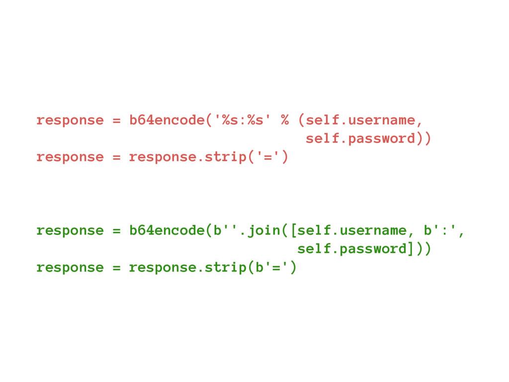 response = b64encode('%s:%s' % (self.username, ...