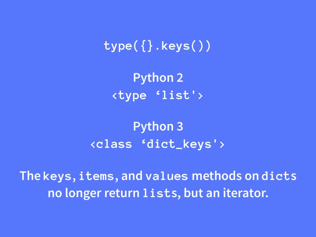type({}.keys()) Python 2 <type 'list'> Python 3...