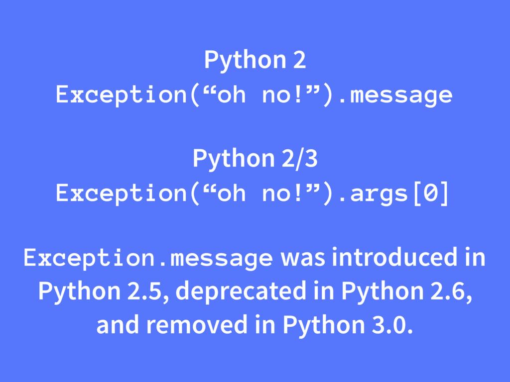 "Python 2 Exception(""oh no!"").message Python 2/3..."