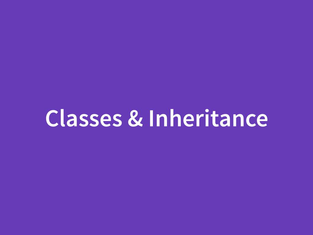 Classes & Inheritance