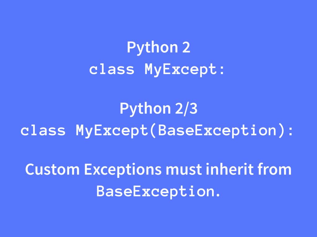 Python 2 class MyExcept: Python 2/3 class MyExc...