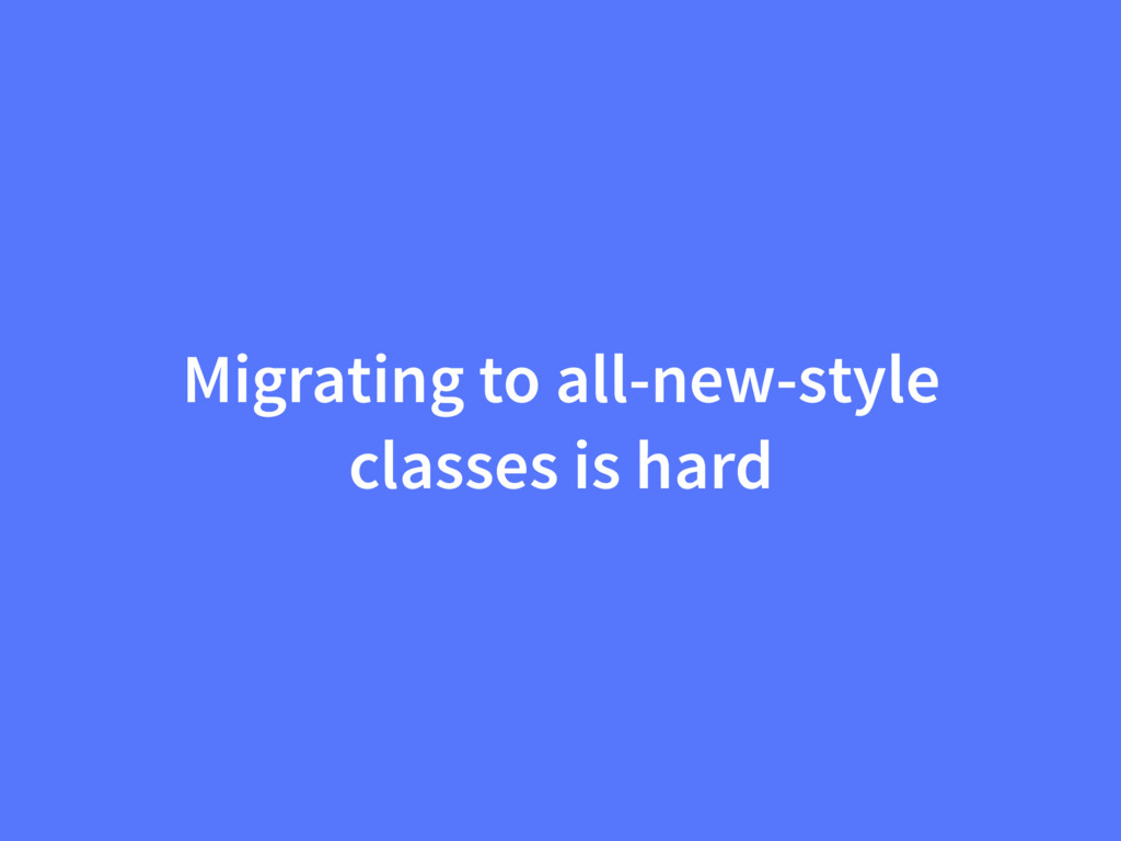 Migrating to all-new-style classes is hard