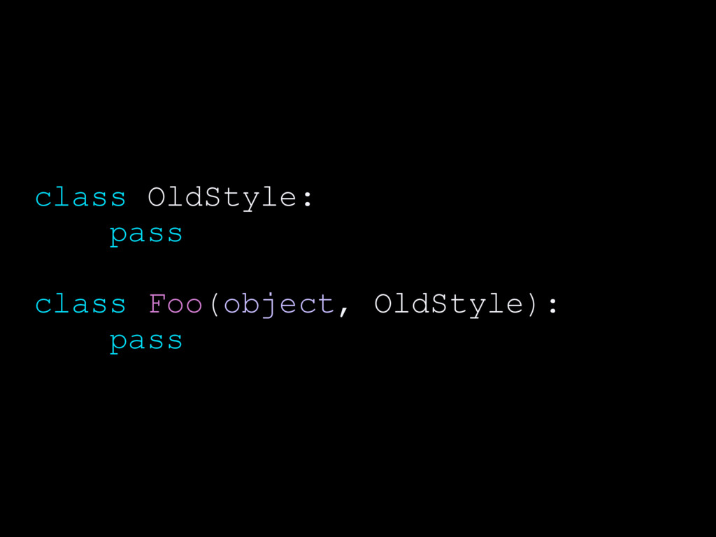 class OldStyle: pass class Foo(object, OldStyle...