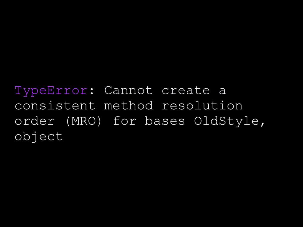 TypeError: Cannot create a consistent method re...