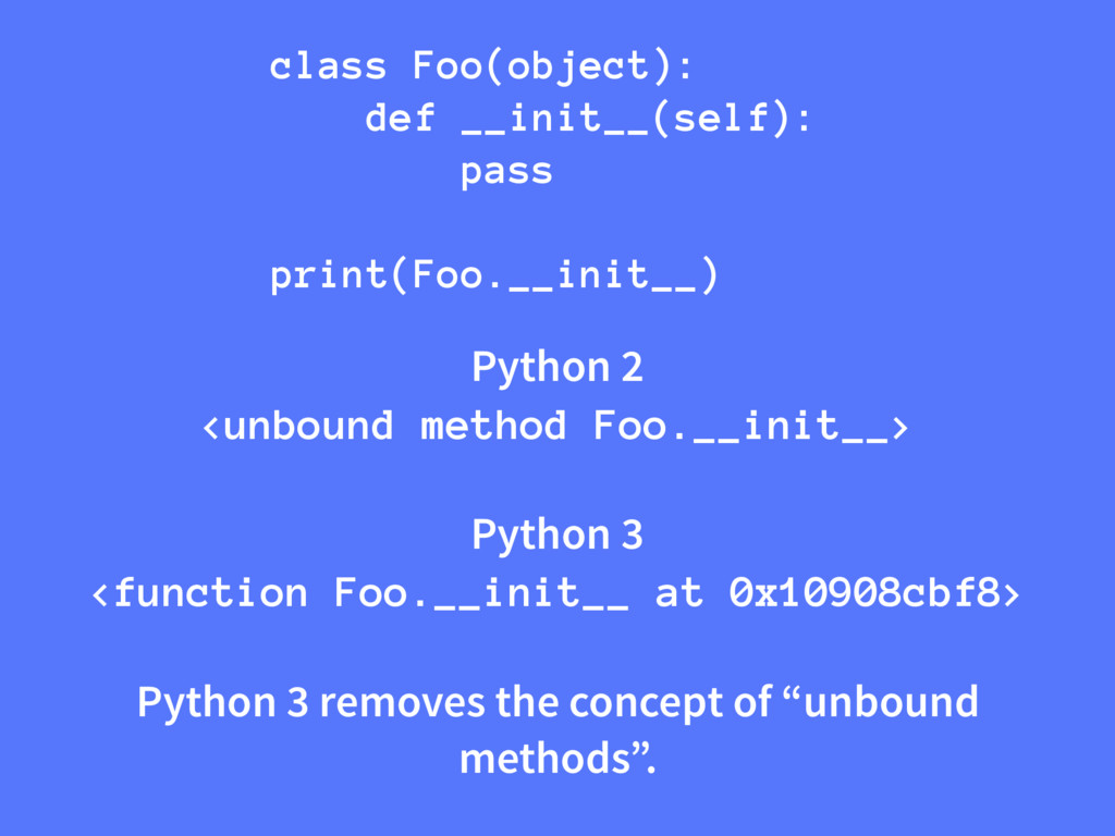 Python 2 <unbound method Foo.__init__> Python 3...