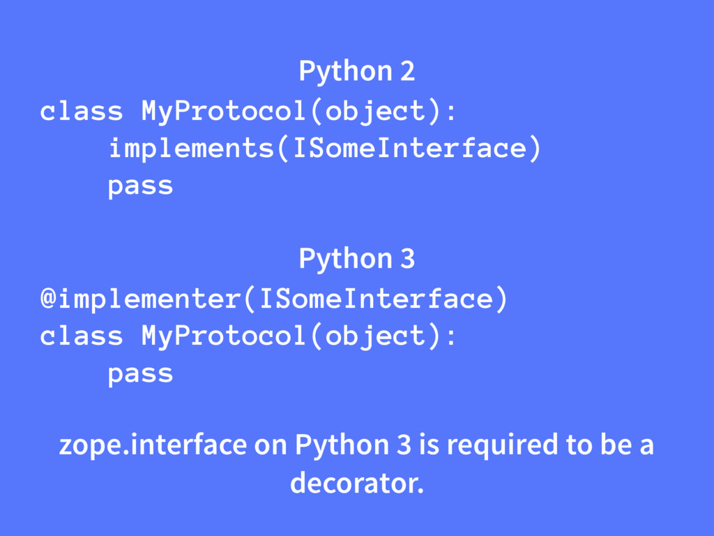Python 2 class MyProtocol(object): implements(I...