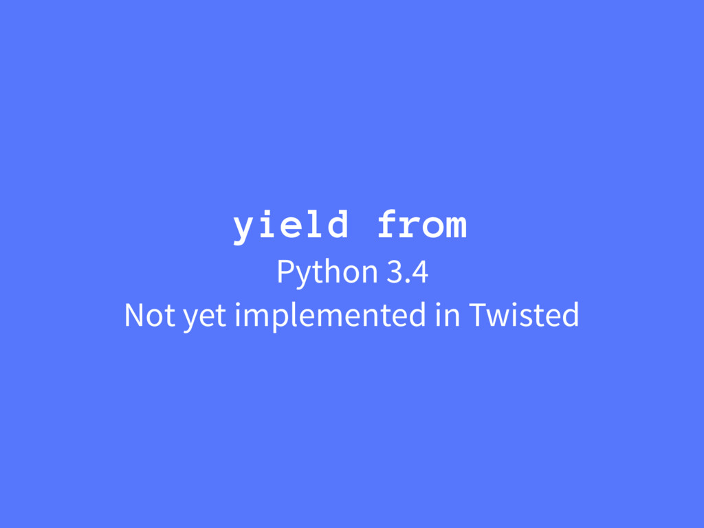 yield from Python 3.4 Not yet implemented in Tw...
