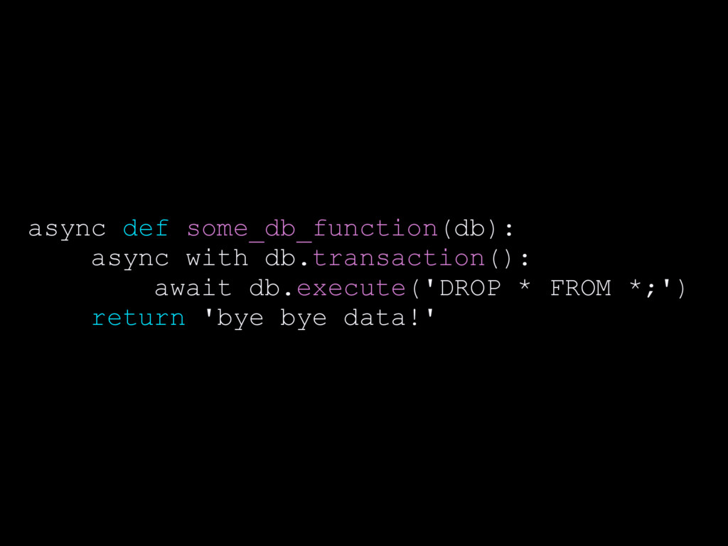 async def some_db_function(db): async with db.t...