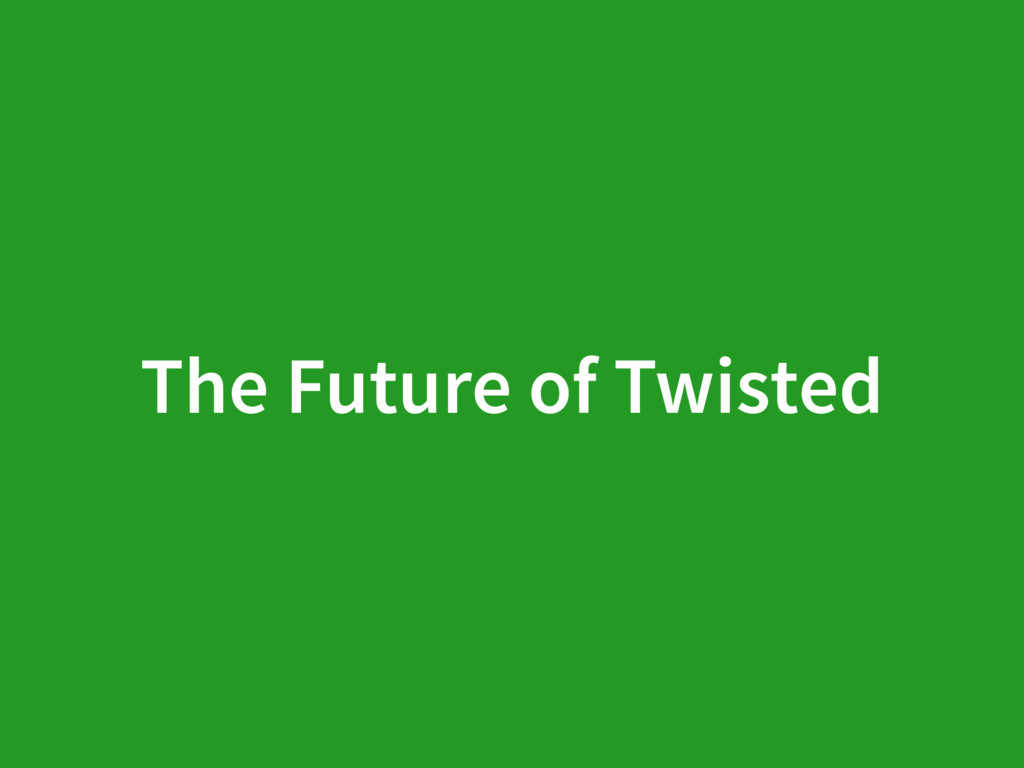 The Future of Twisted