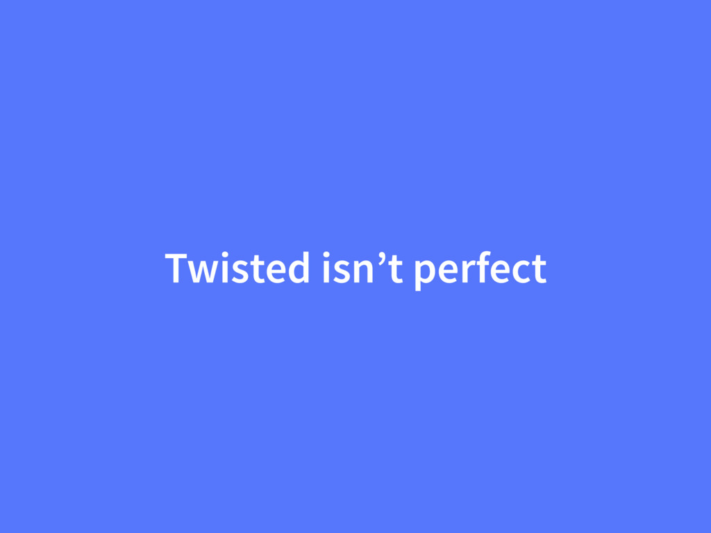 Twisted isn't perfect