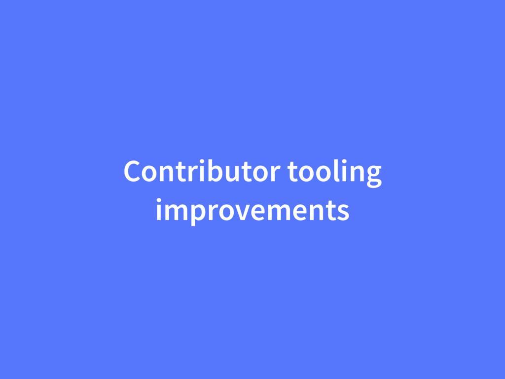 Contributor tooling improvements