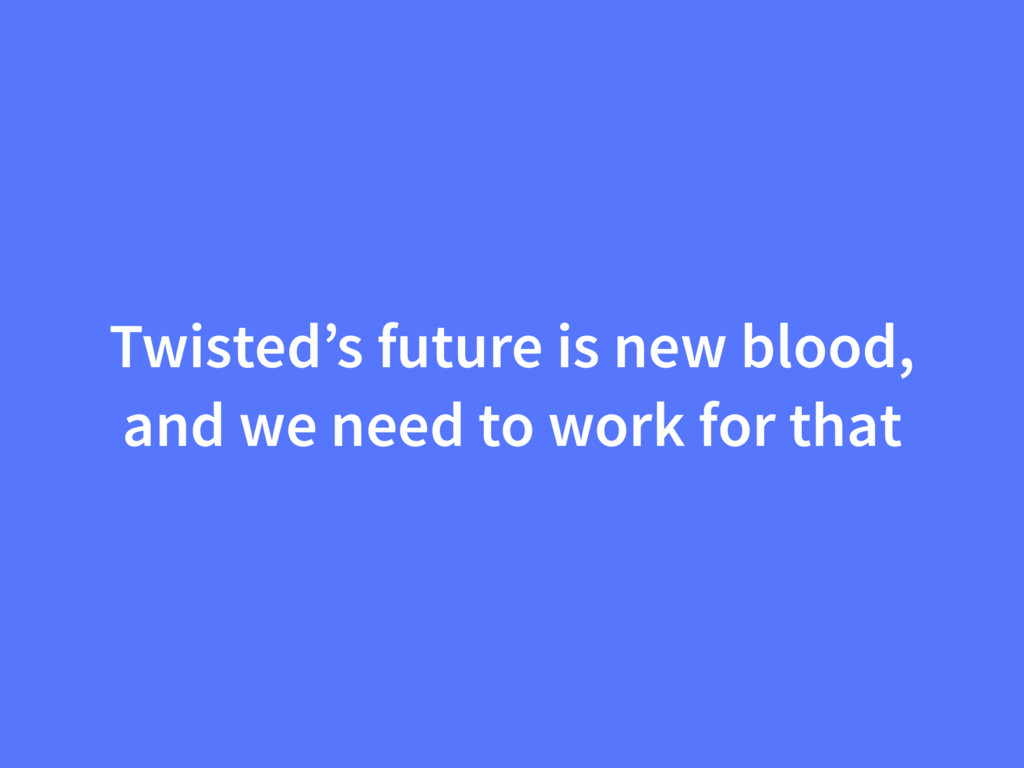 Twisted's future is new blood, and we need to w...