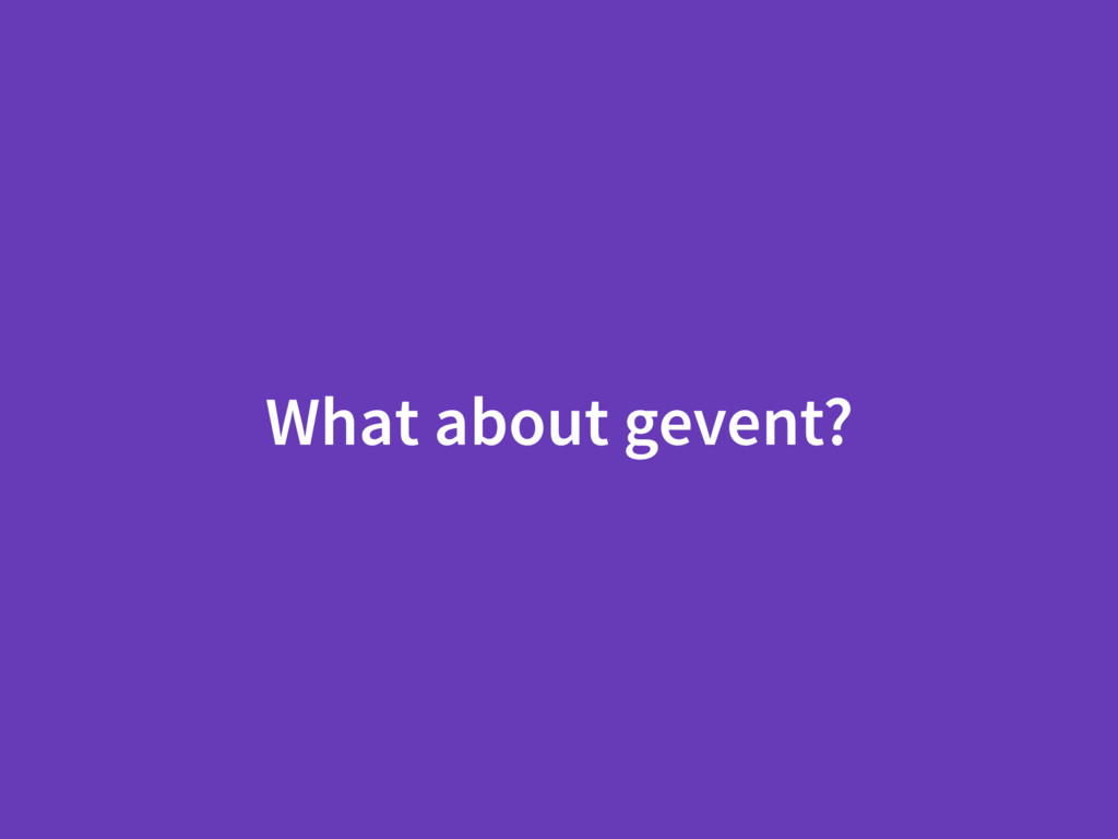 What about gevent?