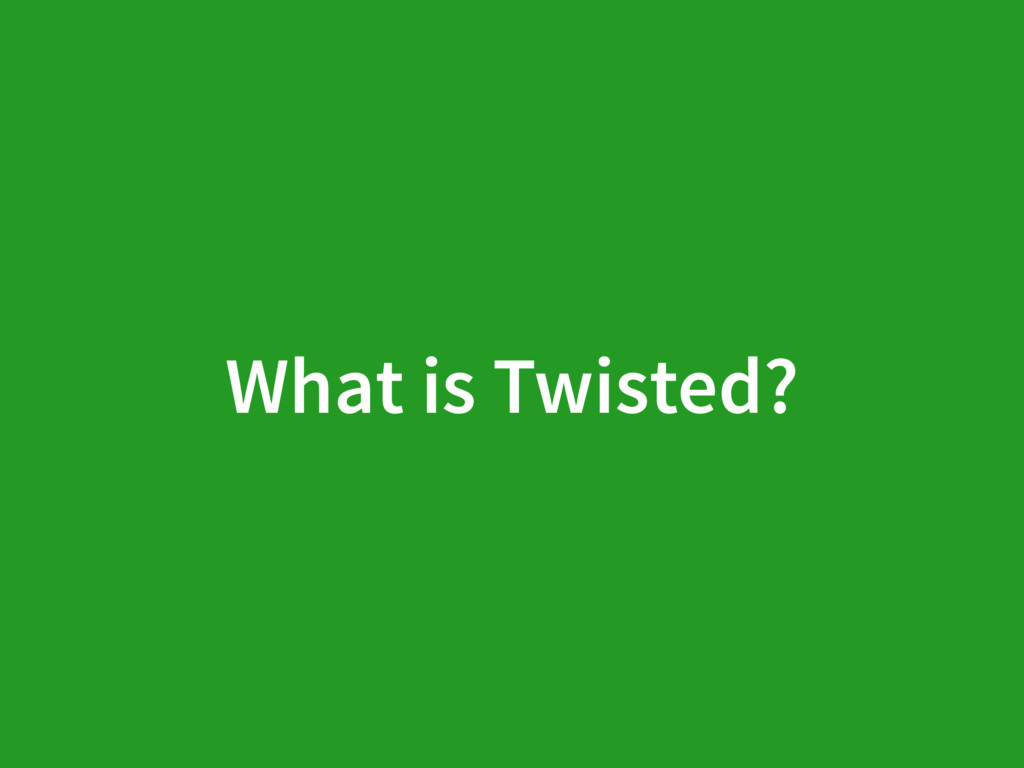 What is Twisted?