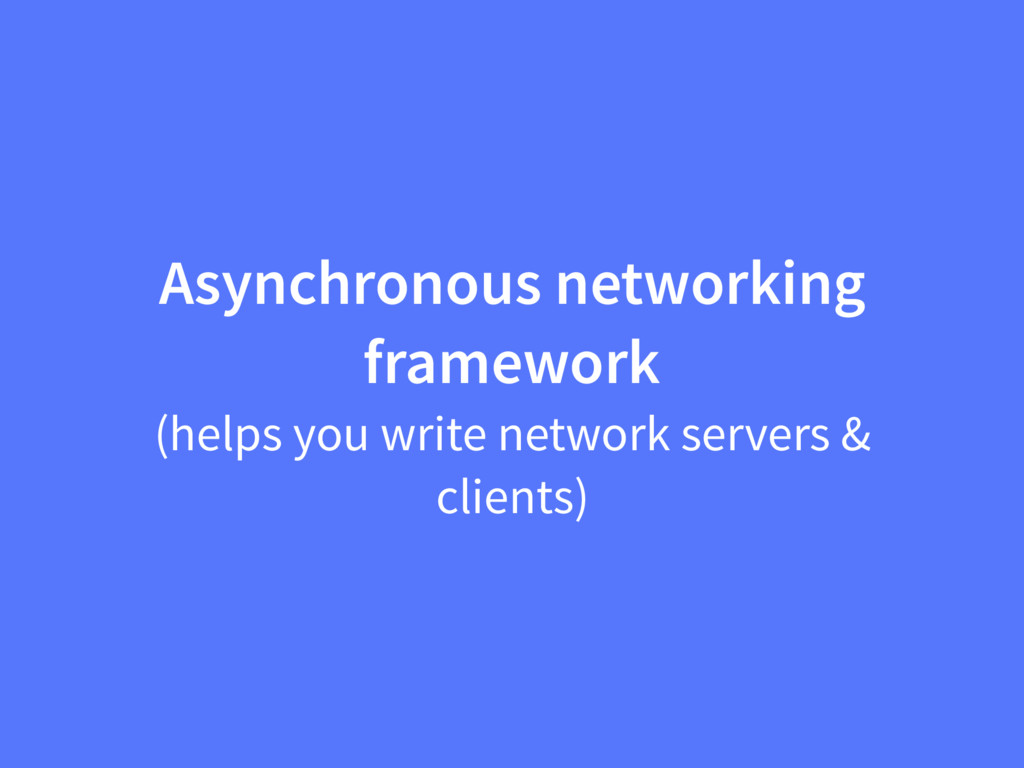 Asynchronous networking framework (helps you wr...