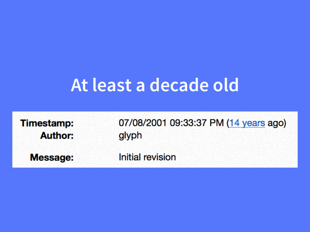 At least a decade old