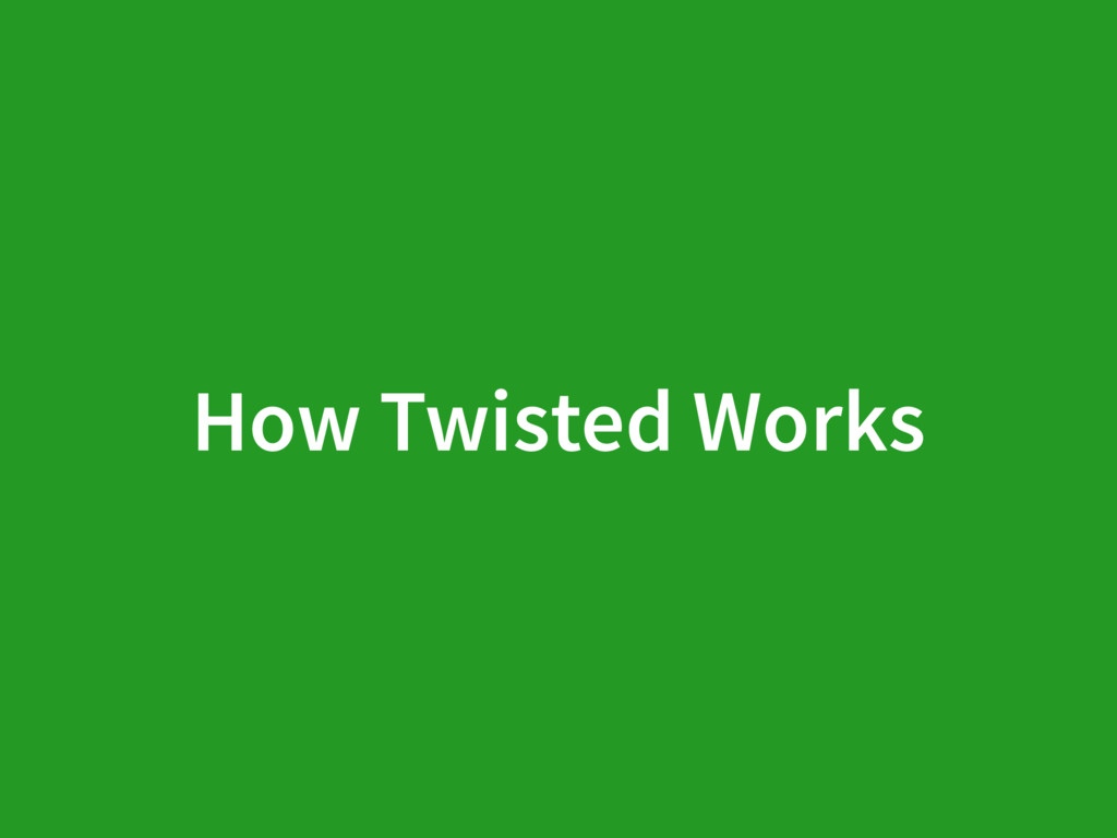 How Twisted Works