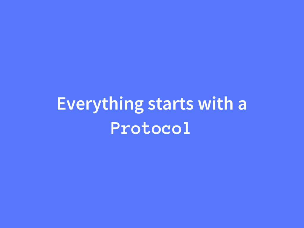Everything starts with a Protocol