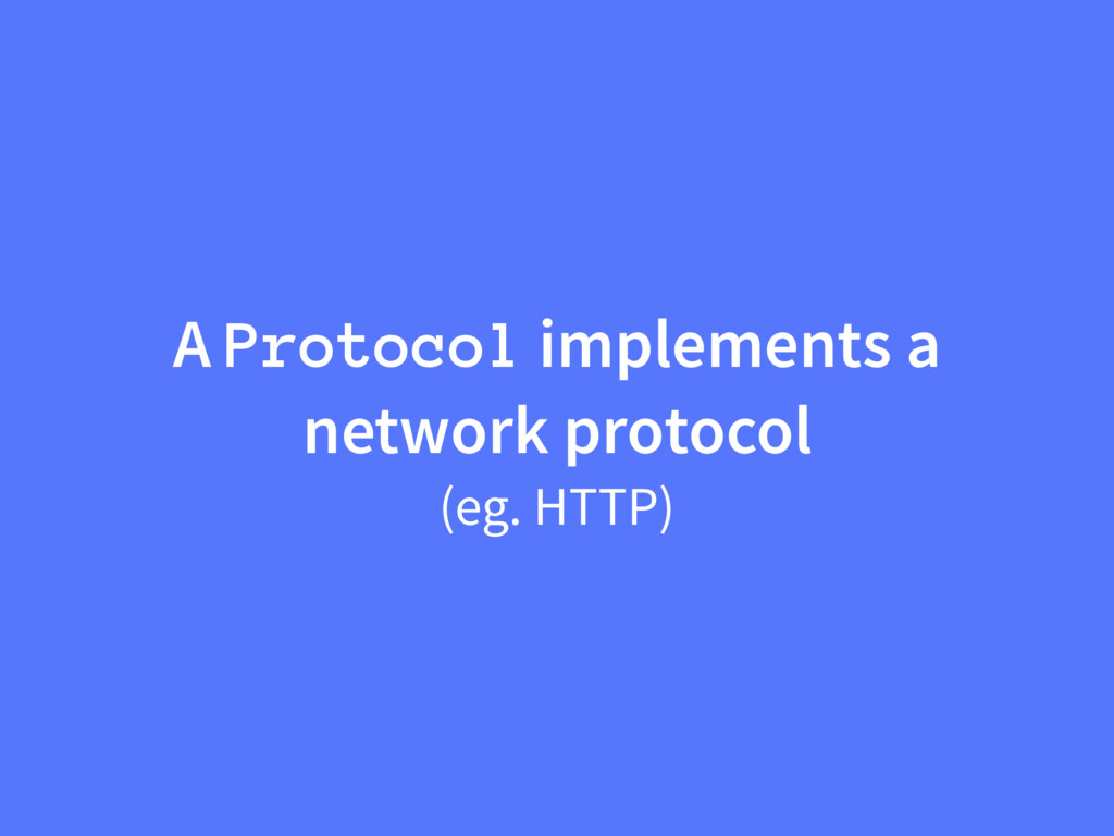 A Protocol implements a network protocol (eg. H...
