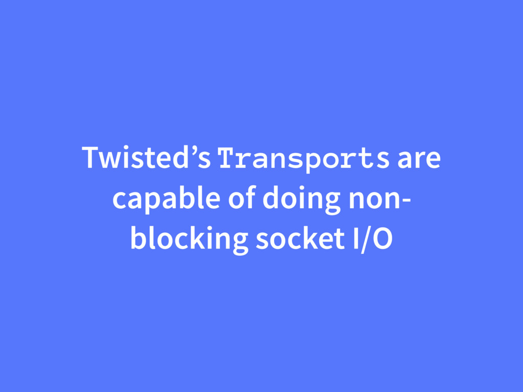 Twisted's Transports are capable of doing non- ...