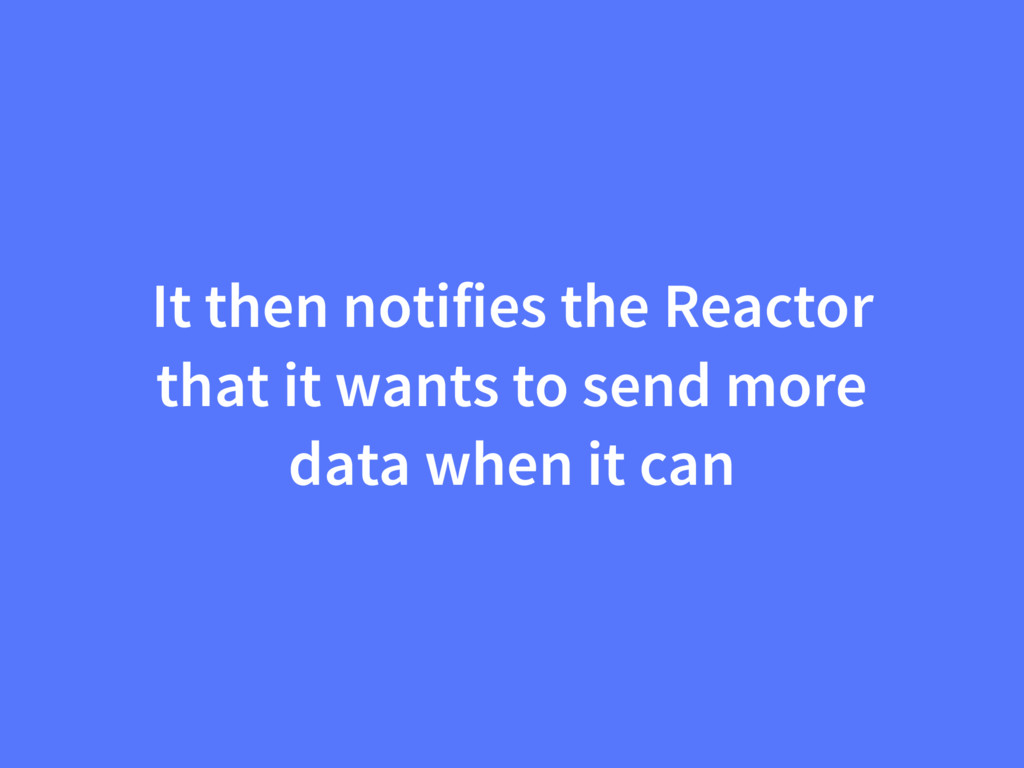It then notifies the Reactor that it wants to s...