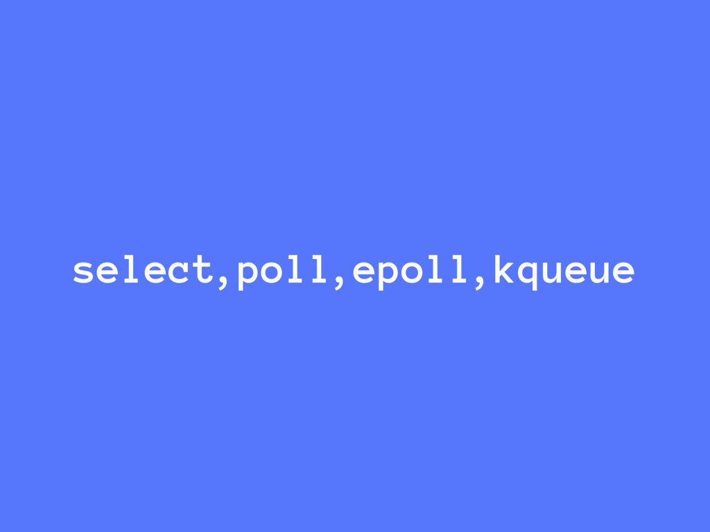 select, poll, epoll, kqueue
