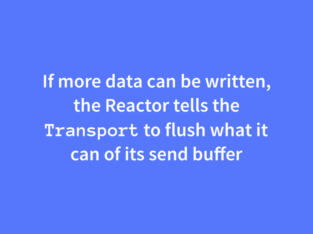 If more data can be written, the Reactor tells ...