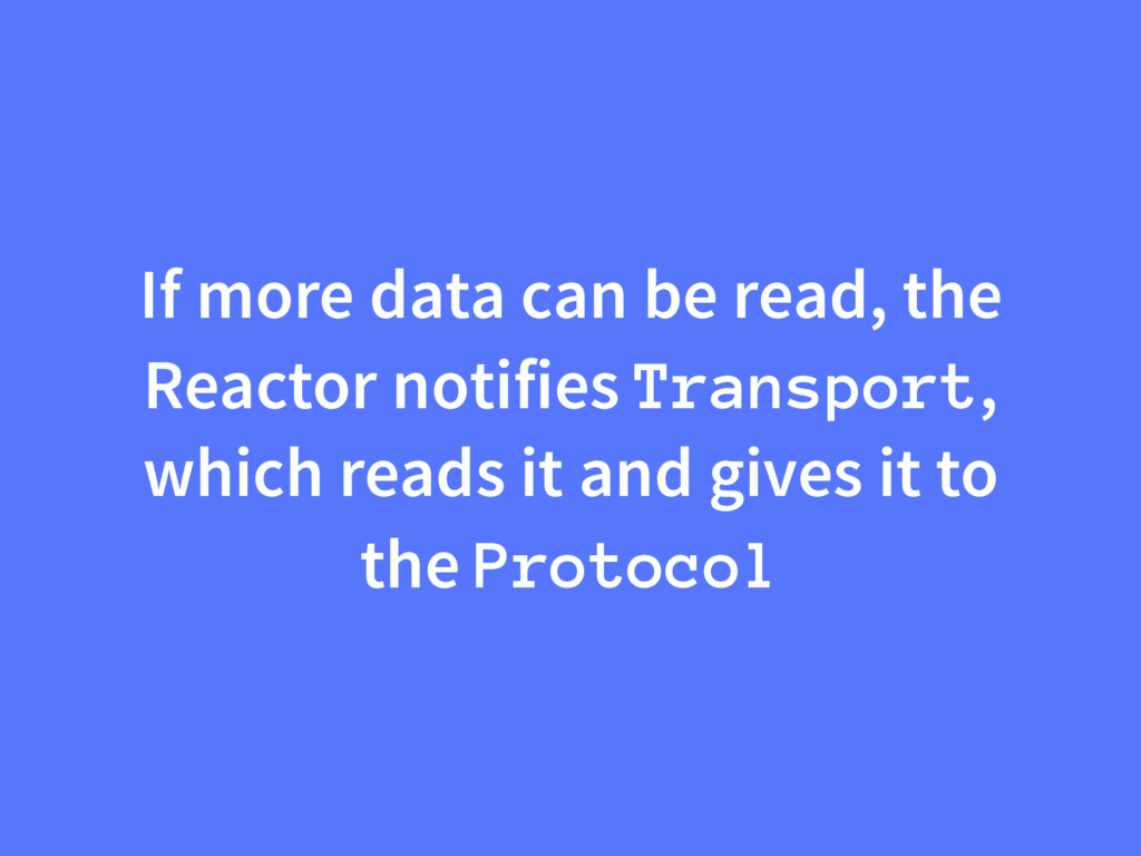 If more data can be read, the Reactor notifies ...