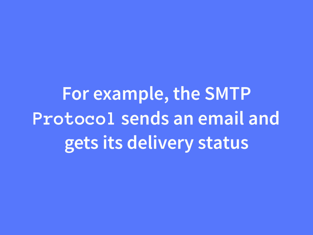 For example, the SMTP Protocol sends an email a...
