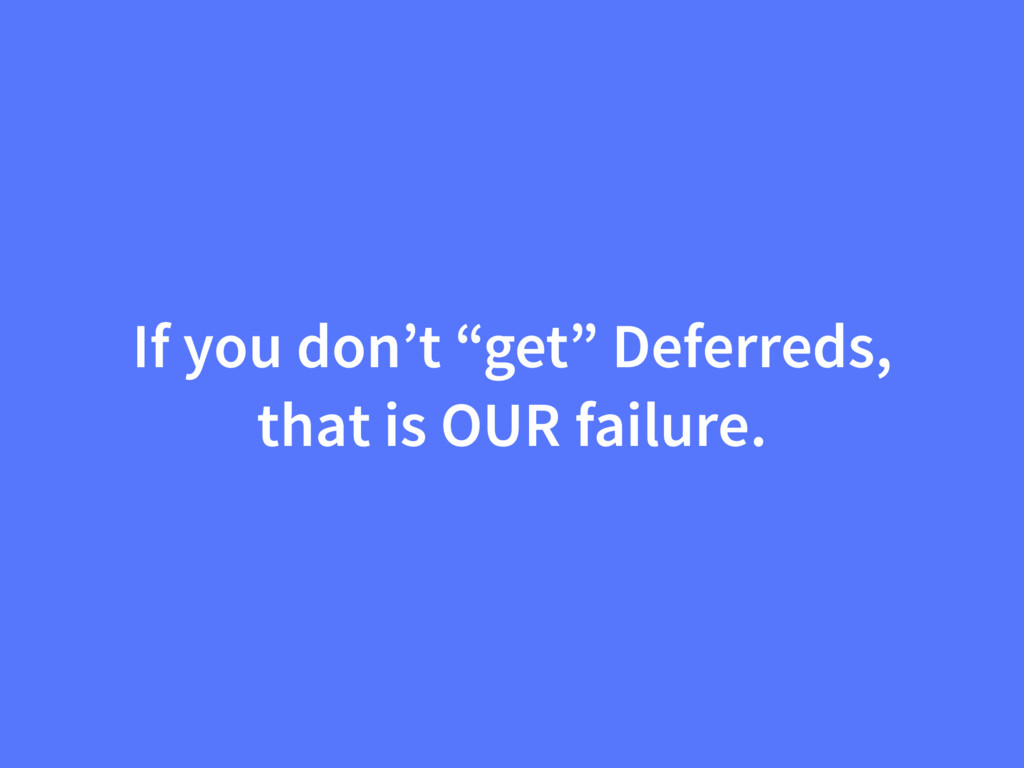 """If you don't """"get"""" Deferreds, that is OUR failu..."""