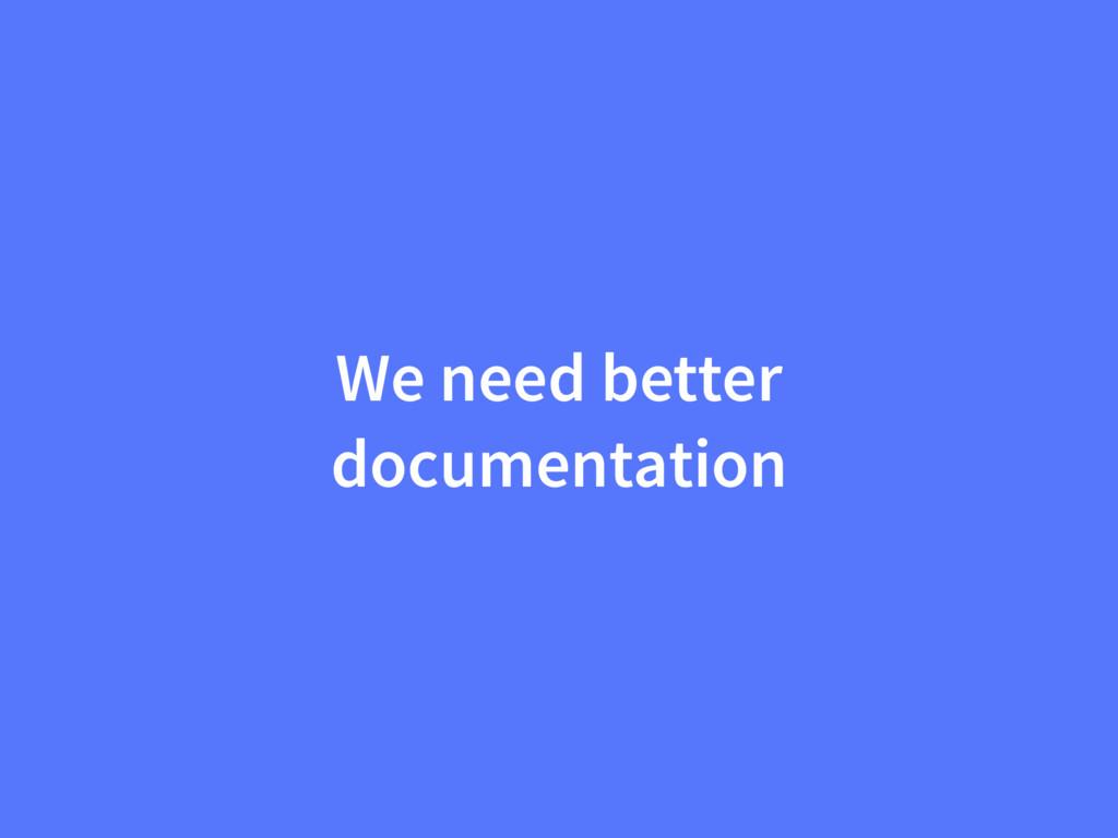 We need better documentation