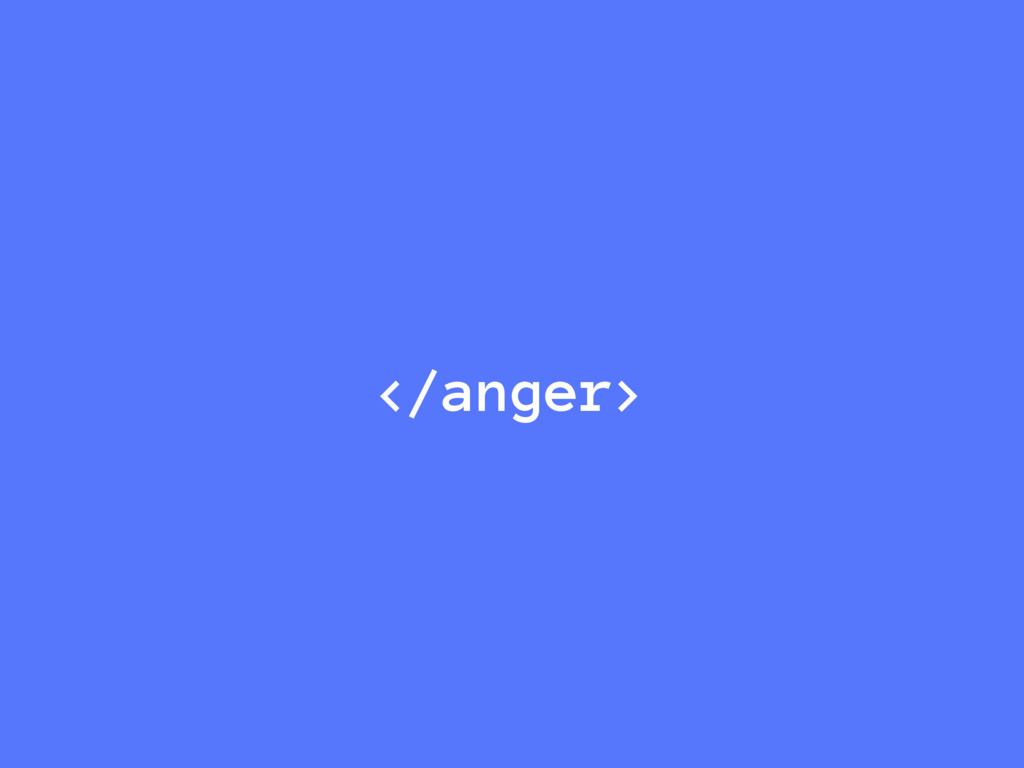 </anger>
