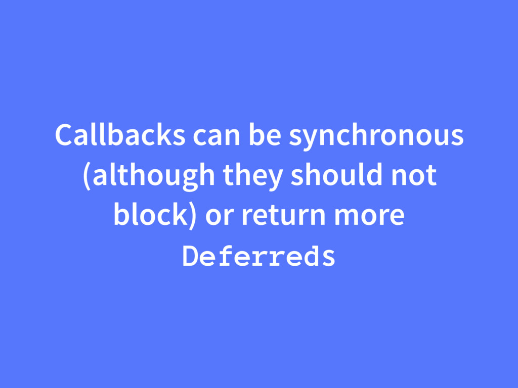 Callbacks can be synchronous (although they sho...