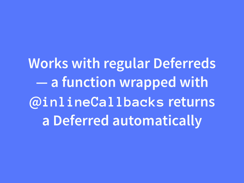 Works with regular Deferreds — a function wrapp...
