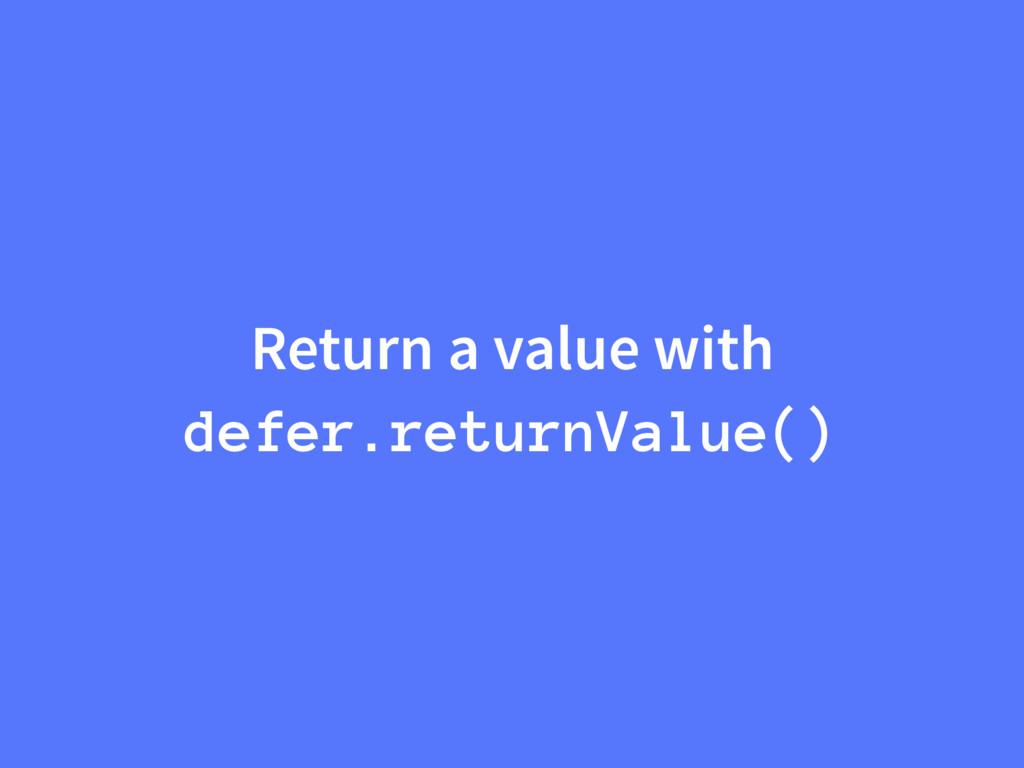 Return a value with defer.returnValue()
