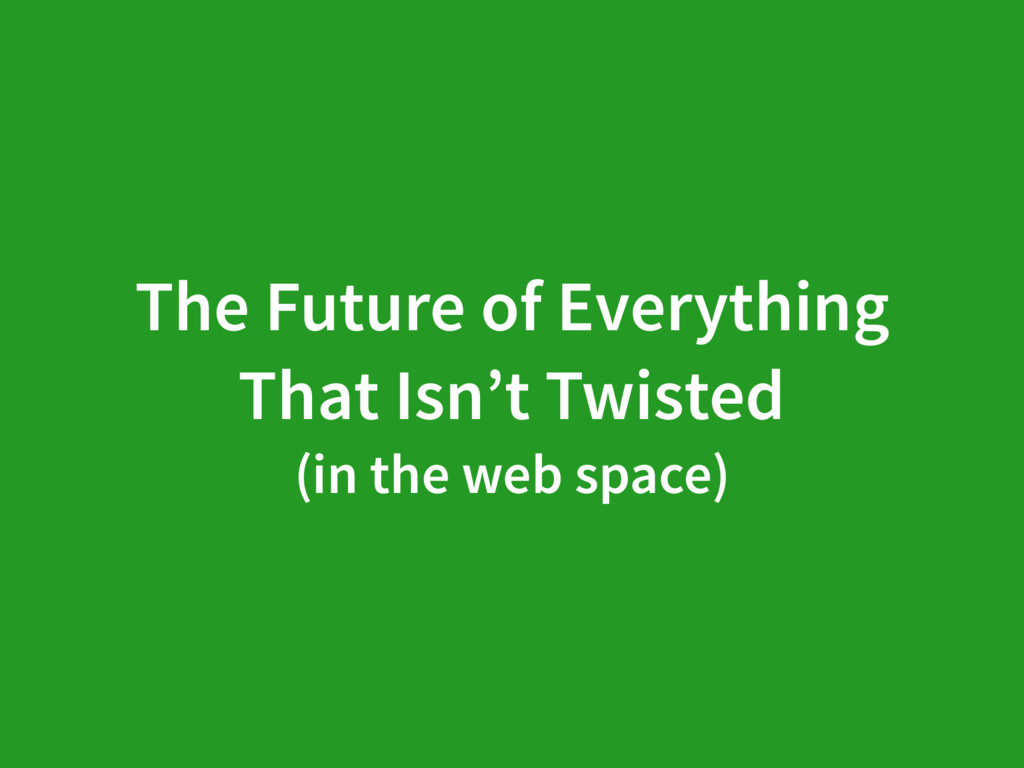 The Future of Everything That Isn't Twisted (in...