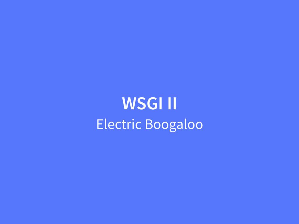 WSGI II Electric Boogaloo