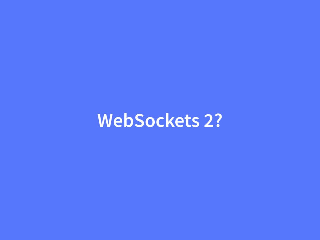 WebSockets 2?