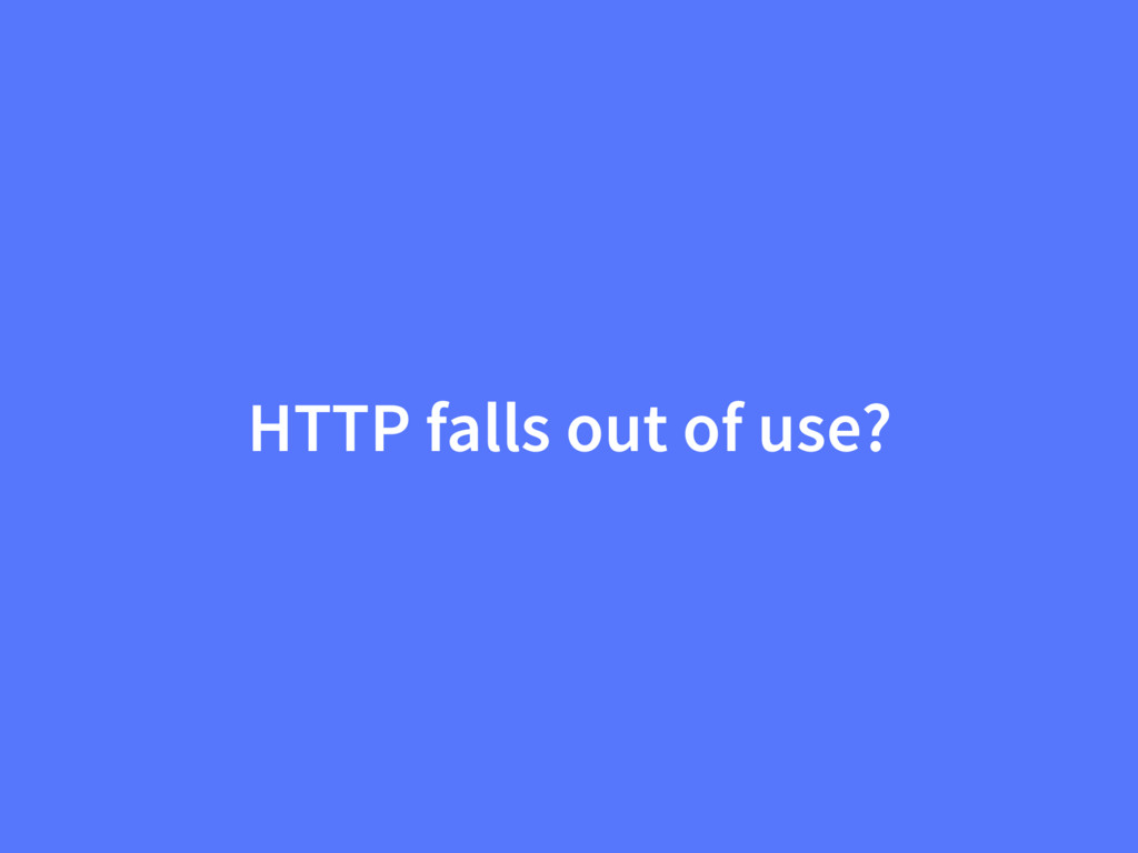 HTTP falls out of use?