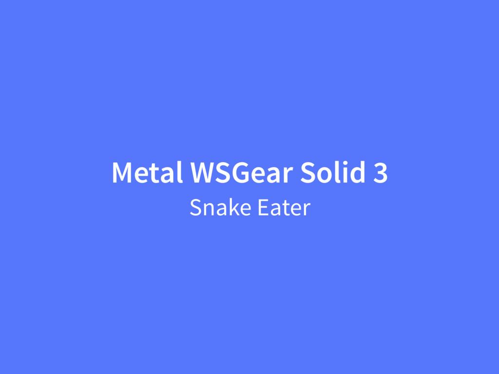 Metal WSGear Solid 3 Snake Eater