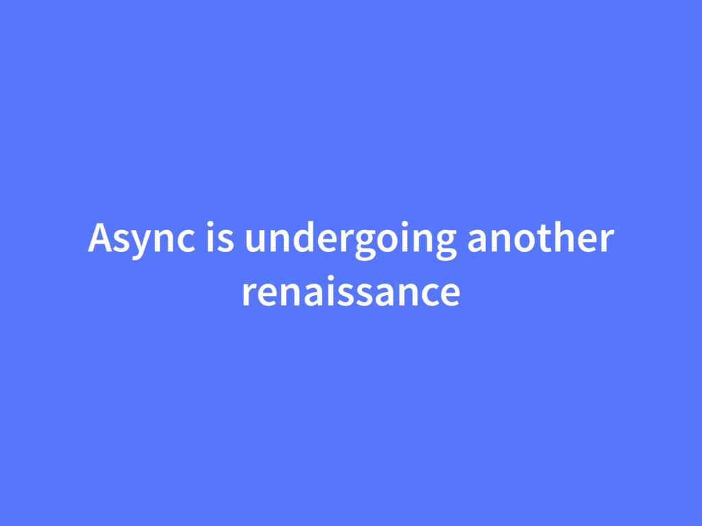 Async is undergoing another renaissance
